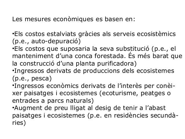 La degradació dels serveis ecosistèmics comporta riscos La consideració dels beneficis d'aquests serveis comporta oportuni...