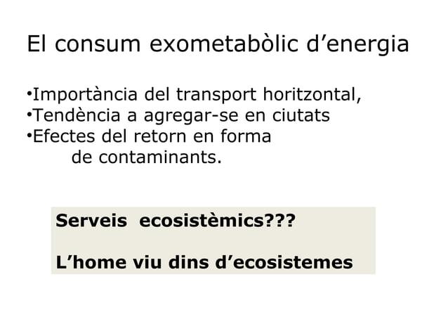 El consum exometabòlic d'energia •Importància del transport horitzontal, •Tendència a agregar-se en ciutats •Efectes del r...