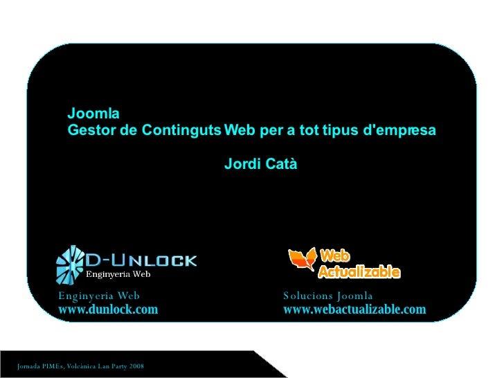 Enginyeria Web Solucions Joomla www.dunlock.com www.webactualizable.com Joomla  Gestor de Continguts Web per a tot tipus d...
