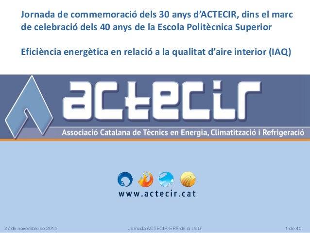 27 de novembre de 2014 Jornada ACTECIR-EPS de la UdG 1 de 40 Jornada de commemoració dels 30 anys d'ACTECIR, dins el marc ...