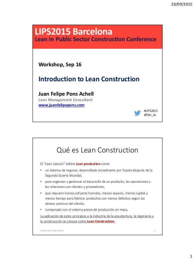 20/09/2015 1 #LIPS2015 @itec_es Workshop, Sep 16 Introduction to Lean Construction Juan Felipe Pons Achell Lean Management...