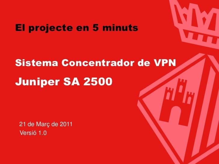 Ajuntament de TerrassaEl projecte en 5 minutsSistema Concentrador de VPNJuniper SA 2500  21 de Març de 2011  Versió 1.0   ...