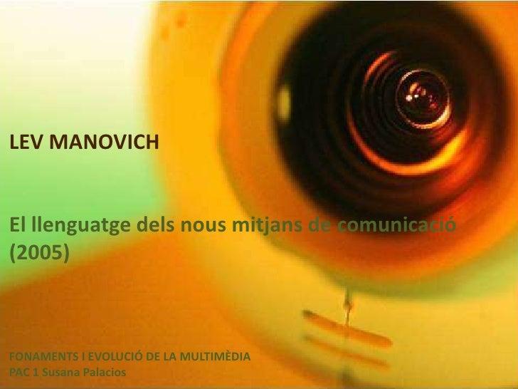 LEV MANOVICH<br />El llenguatge dels nous mitjans de comunicació (2005)<br />FONAMENTS I EVOLUCIÓ DE LA MULTIMÈDIA <br />P...