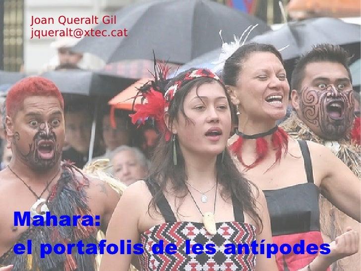 Joan Queralt Gil jqueralt@xtec.catMahara:el portafolis de les antípodes