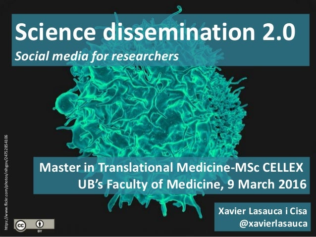 Master in Translational Medicine-MSc CELLEX UB's Faculty of Medicine, 9 March 2016 Science dissemination 2.0 Social media ...