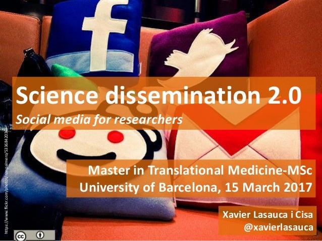 Master in Translational Medicine-MSc University of Barcelona, 15 March 2017 Science dissemination 2.0 Social media for res...