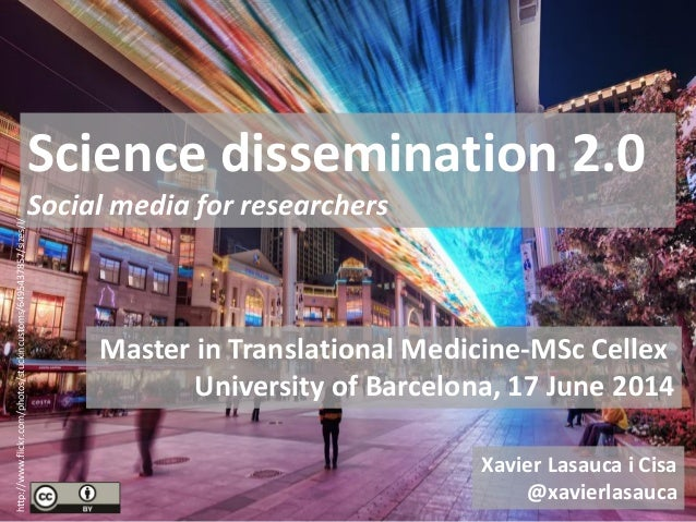 Master in Translational Medicine-MSc Cellex University of Barcelona, 17 June 2014 Science dissemination 2.0 Social media f...