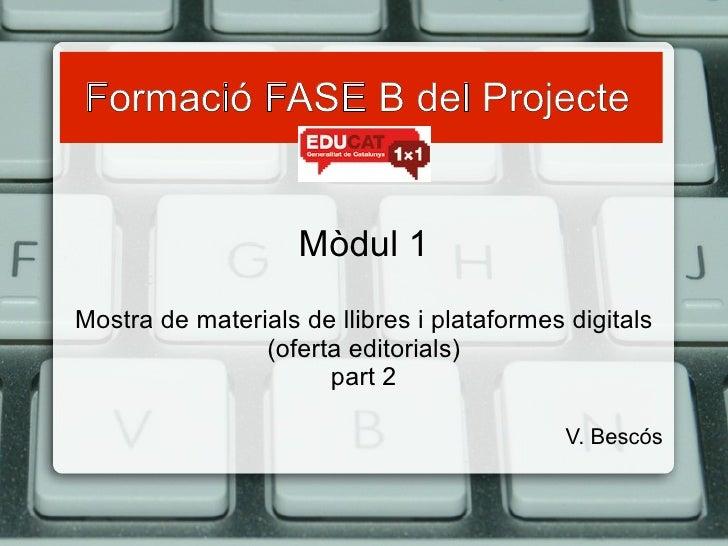 Formació FASE B del Projecte   Mòdul 1 <ul>Mostra de materials de llibres i plataformes digitals (oferta editorials) part ...