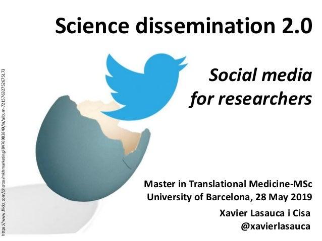 Master in Translational Medicine-MSc University of Barcelona, 28 May 2019 Science dissemination 2.0 Social media for resea...