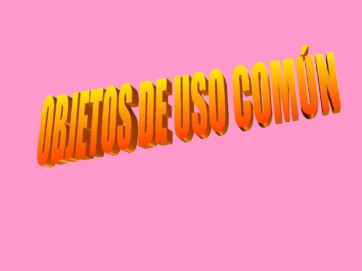 OBJETOS DE USO COMÚN