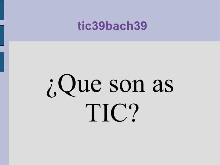 tic39bach39 ¿Que son as TIC?