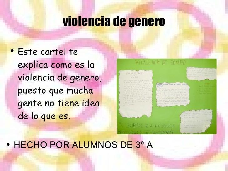 violencia de genero <ul><li>HECHO POR ALUMNOS DE 3º A </li></ul><ul><ul><li>Este cartel te explica como es la violencia de...