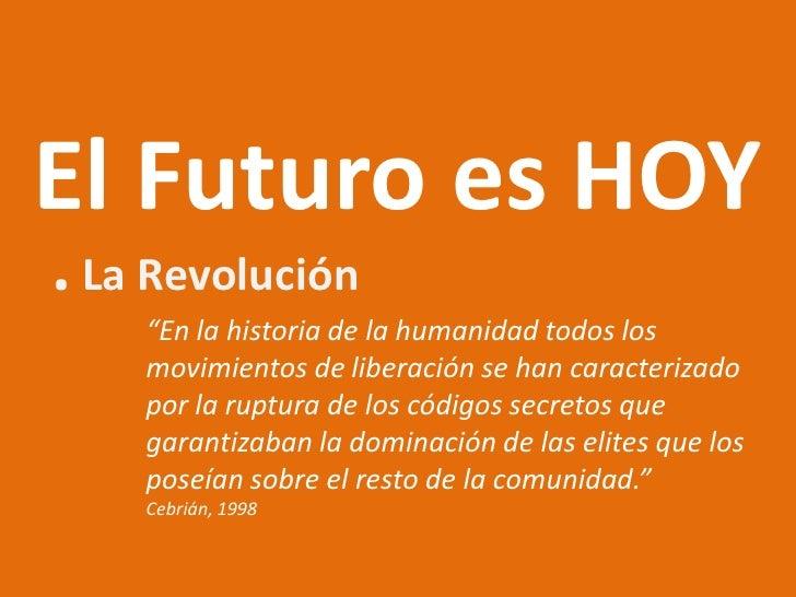 """El Futuro es HOY . La Revolución     """"En la historia de la humanidad todos los     movimientos de liberación se han caract..."""