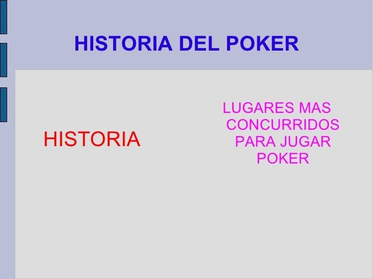 HISTORIA DEL POKER <ul>LUGARES MAS CONCURRIDOS PARA JUGAR POKER </ul>HISTORIA
