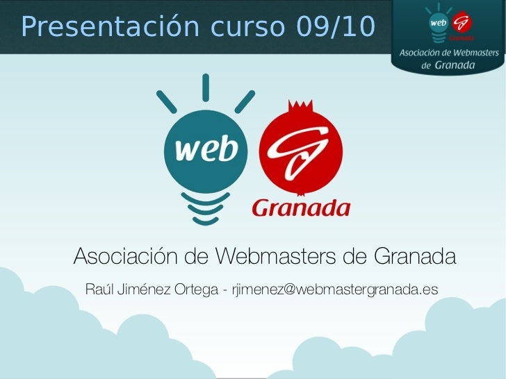 Presentación curso 09/10        Asociación de Webmasters de Granada     Raúl Jiménez Ortega - rjimenez@webmastergranada.es