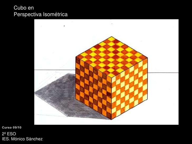 Cubo en <br />Perspectiva Isométrica<br />Curso 09/10<br />2º ESO <br />IES. Mónico Sánchez<br />
