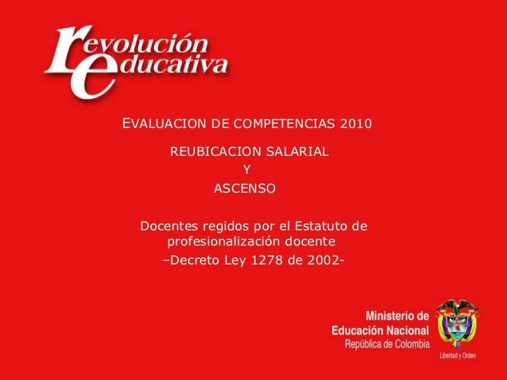 E VALUACION DE COMPETENCIAS 2010  REUBICACION SALARIAL   Y   ASCENSO  Docentes regidos por el Estatuto de profesionalizaci...
