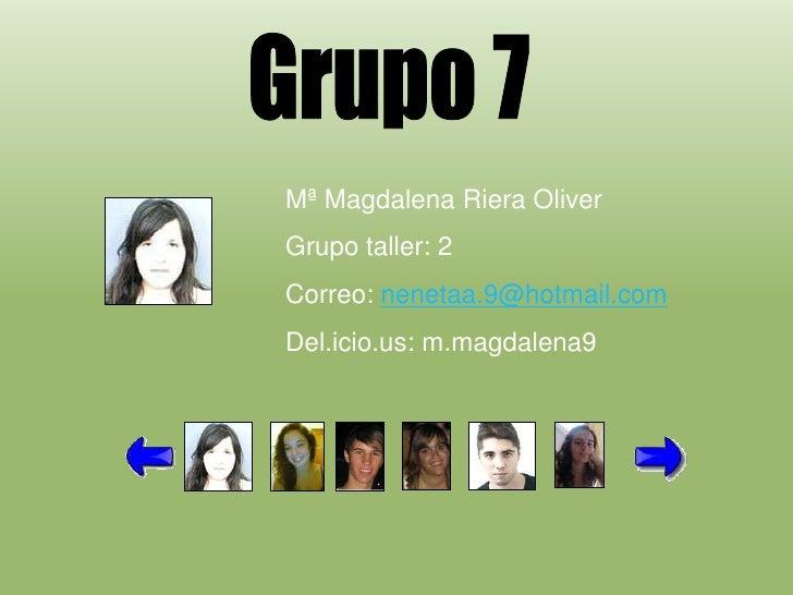 Mª Magdalena Riera Oliver Grupo taller: 2 Correo: nenetaa.9@hotmail.com Del.icio.us: m.magdalena9