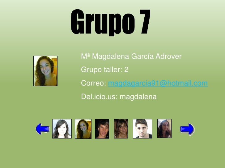 Mª Magdalena García Adrover Grupo taller: 2 Correo: magdagarcia91@hotmail.com Del.icio.us: magdalena