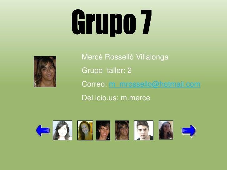 Mercè Rosselló Villalonga Grupo taller: 2 Correo: m_mrossello@hotmail.com Del.icio.us: m.merce