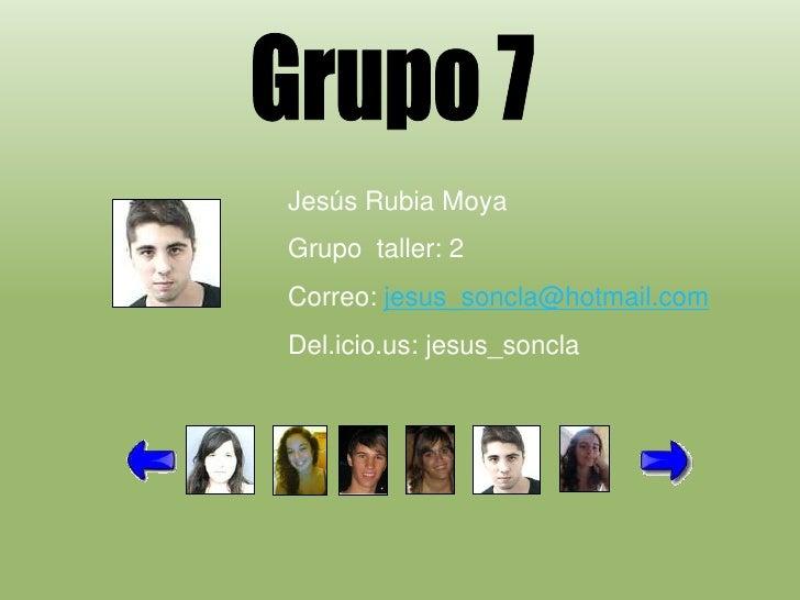 Jesús Rubia Moya Grupo taller: 2 Correo: jesus_soncla@hotmail.com Del.icio.us: jesus_soncla