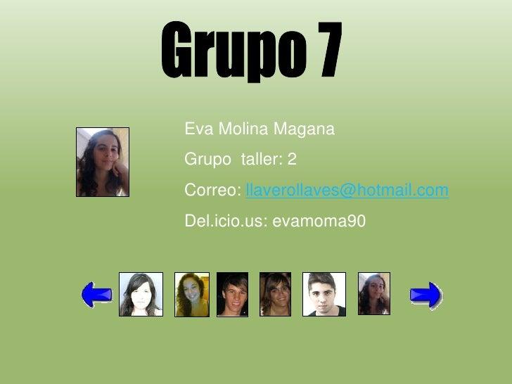Eva Molina Magana Grupo taller: 2 Correo: llaverollaves@hotmail.com Del.icio.us: evamoma90