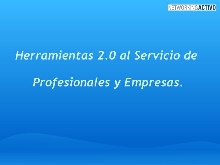 Herramientas 2.0 al Servicio de  Profesionales y Empresas.