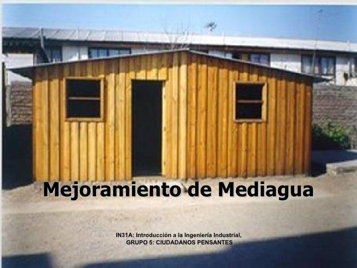 Mejoramiento de Mediagua IN31A: Introducción a la Ingeniería Industrial,  GRUPO 5: CIUDADANOS PENSANTES