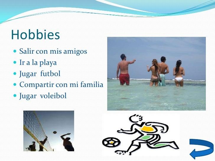 Hobbies  Salir con mis amigos  Ir a la playa  Jugar futbol  Compartir con mi familia  Jugar voleibol