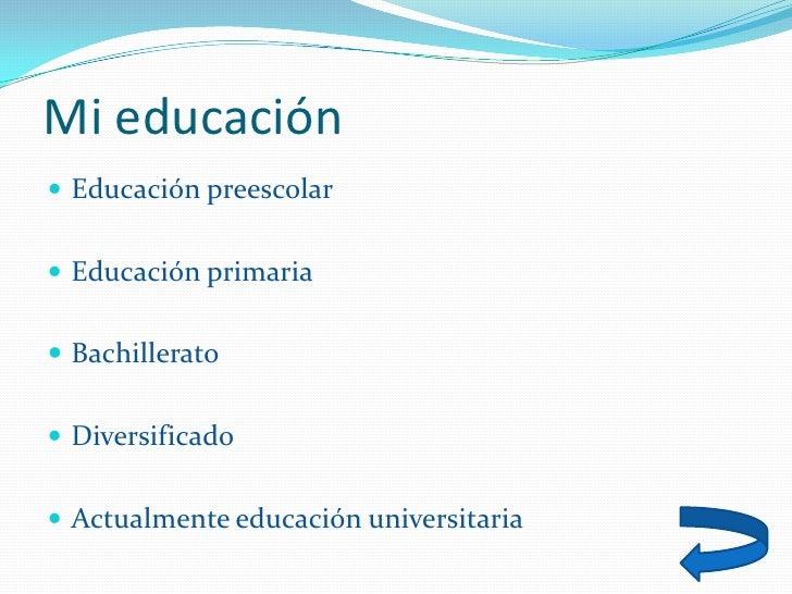Mi educación  Educación preescolar    Educación primaria    Bachillerato    Diversificado    Actualmente educación un...