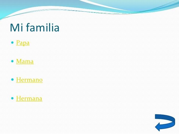 Mi familia  Papa    Mama    Hermano    Hermana