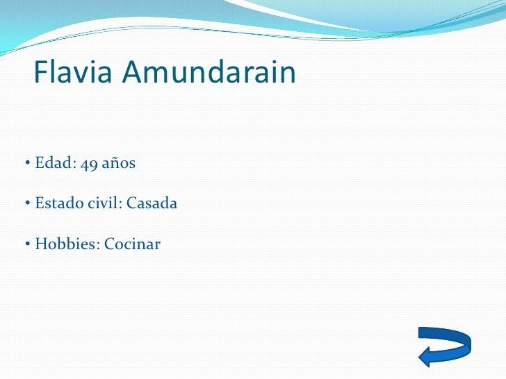 Flavia Amundarain  • Edad: 49 años  • Estado civil: Casada  • Hobbies: Cocinar