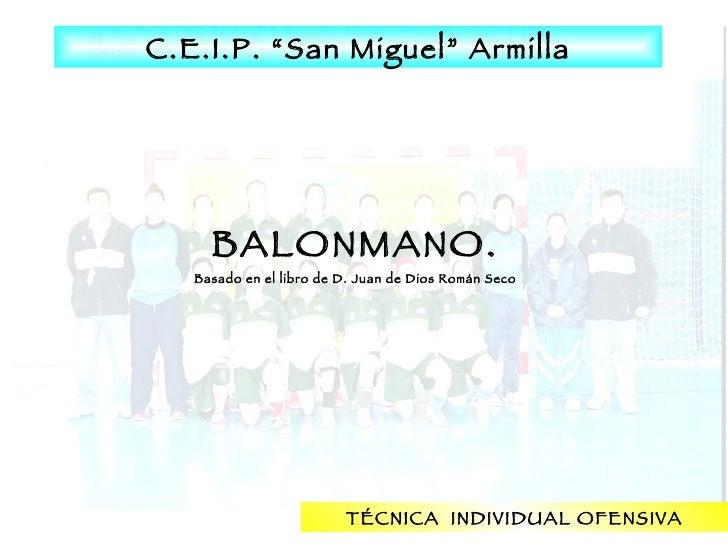 """C.E.I.P. """"San Miguel"""" Armilla TÉCNICA  INDIVIDUAL OFENSIVA BALONMANO. Basado en el libro de D. Juan de Dios Román Seco"""