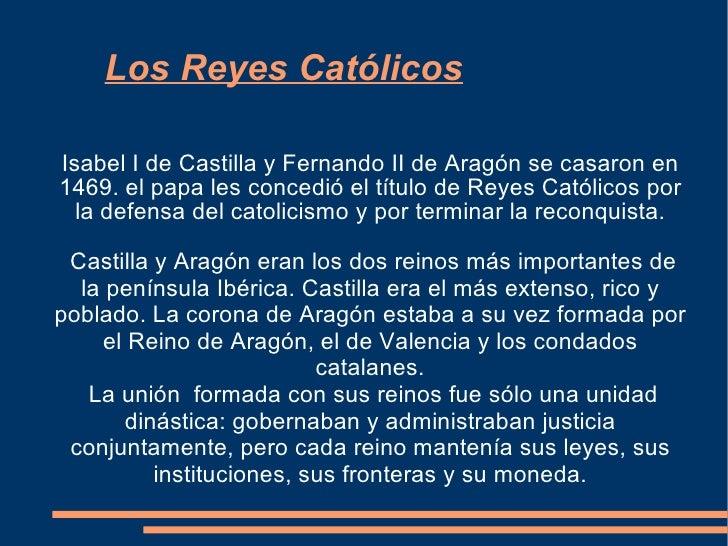 Los Reyes Católicos Isabel I de Castilla y Fernando II de Aragón se casaron en 1469. el papa les concedió el título de Rey...