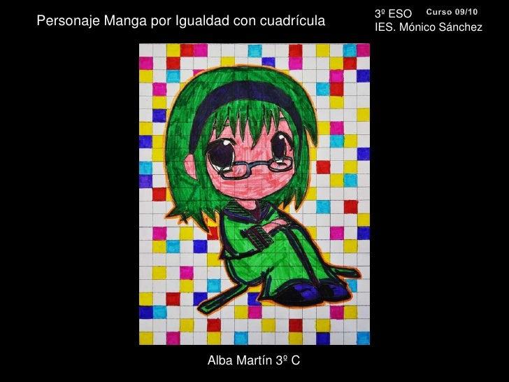 3º ESO <br />IES. Mónico Sánchez<br />Curso 09/10<br />Personaje Manga por Igualdad con cuadrícula<br />Alba Martín 3º C<b...