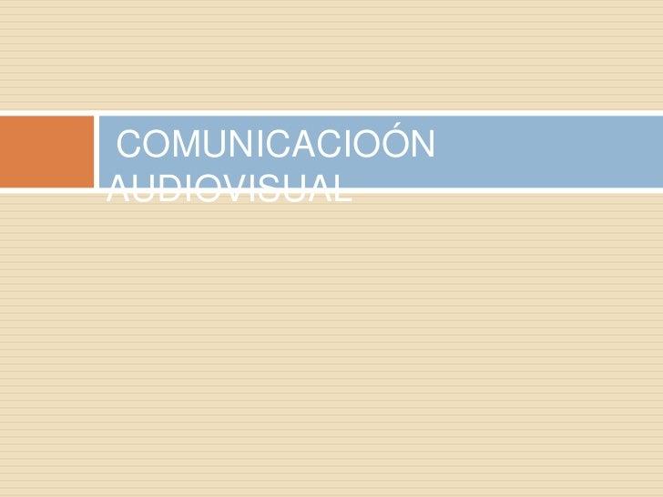 COMUNICACIOÓN AUDIOVISUAL<br />