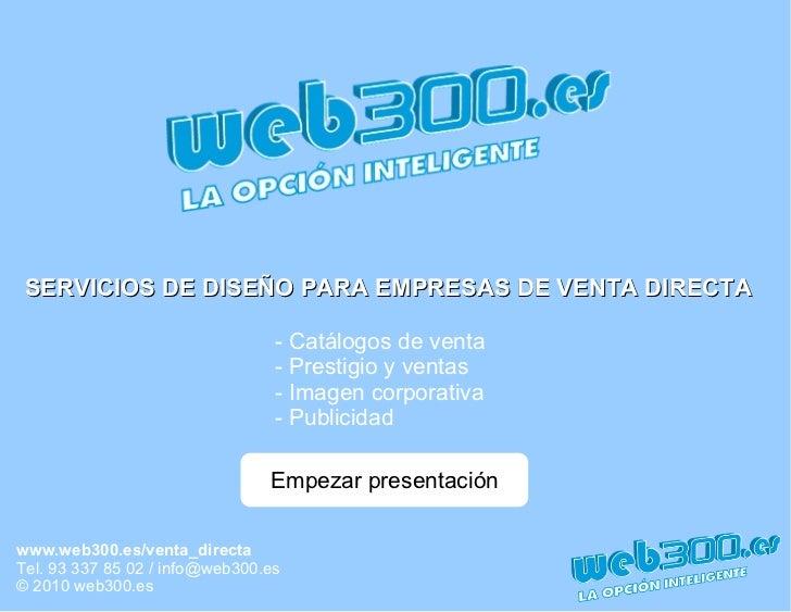 www.web300.es/venta_directa Tel. 93 337 85 02 /  [email_address] © 2010 web300.es SERVICIOS DE DISEÑO PARA EMPRESAS DE VEN...
