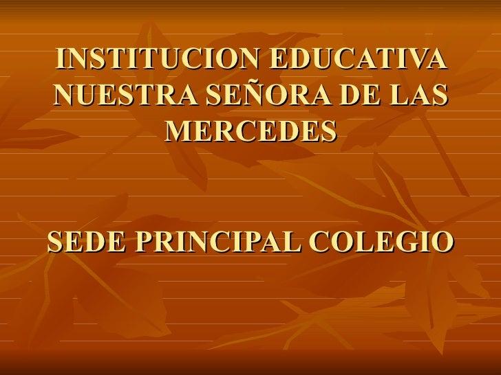 INSTITUCION EDUCATIVA NUESTRA SEÑORA DE LAS MERCEDES   SEDE PRINCIPAL COLEGIO