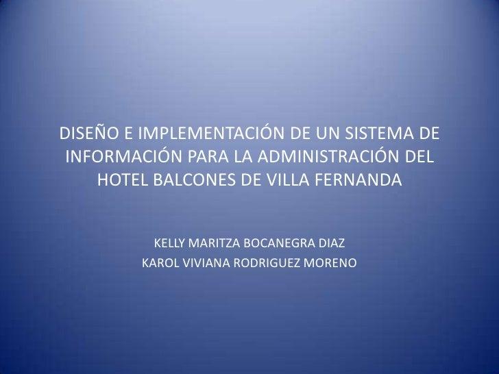 DISEÑO E IMPLEMENTACIÓN DE UN SISTEMA DE INFORMACIÓN PARA LA ADMINISTRACIÓN DEL HOTEL BALCONES DE VILLA FERNANDA<br />KELL...