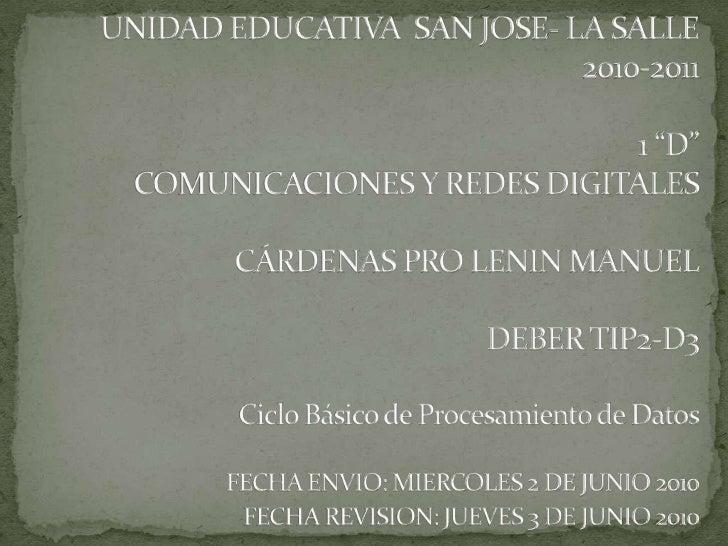 """UNIDAD EDUCATIVA  SAN JOSE- LA SALLE2010-20111 """"D""""COMUNICACIONES Y REDES DIGITALESCÁRDENAS PRO LENIN MANUELDEBER TIP2-D3Ci..."""