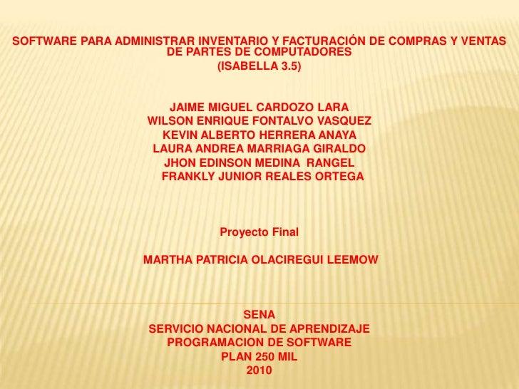 SOFTWARE PARA ADMINISTRAR INVENTARIO Y FACTURACIÓN DE COMPRAS Y VENTAS DE PARTES DE COMPUTADORES <br />(ISABELLA 3.5)<br /...