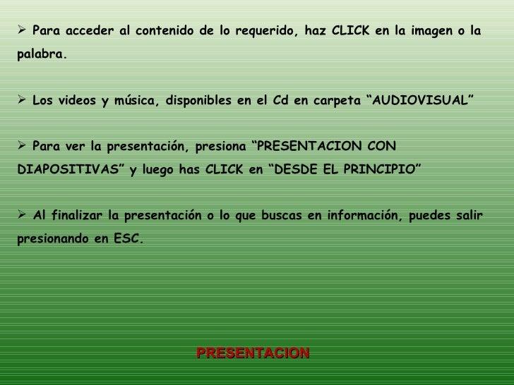 <ul><li>Para acceder al contenido de lo requerido, haz CLICK en la imagen o la palabra. </li></ul><ul><li>Los videos y mús...