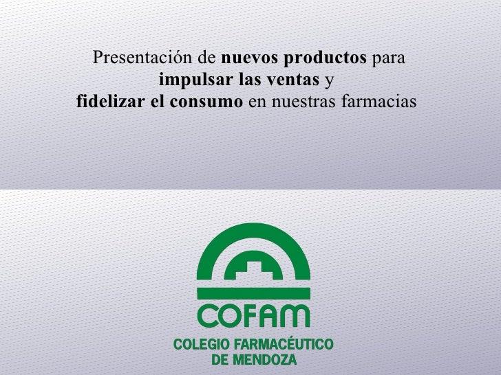 Presentación de  nuevos productos  para   impulsar las ventas  y  fidelizar el consumo  en nuestras farmacias