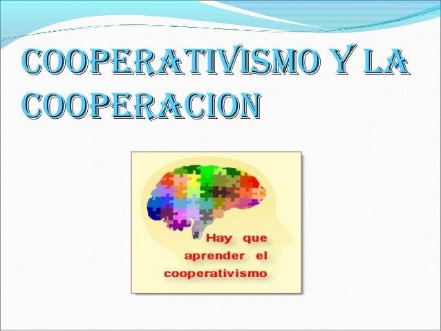 COOPERATIVISMO Y LACOOPERATIVISMO Y LA COOPERACIONCOOPERACION
