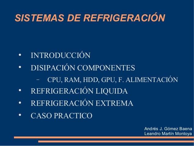 SISTEMAS DE REFRIGERACIÓN  INTRODUCCIÓN  DISIPACIÓN COMPONENTES − CPU, RAM, HDD, GPU, F. ALIMENTACIÓN  REFRIGERACIÓN LI...