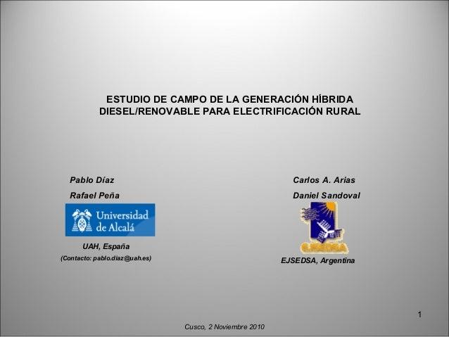 ESTUDIO DE CAMPO DE LA GENERACIÓN HÍBRIDA DIESEL/RENOVABLE PARA ELECTRIFICACIÓN RURAL UAH, España (Contacto: pablo.diaz@ua...