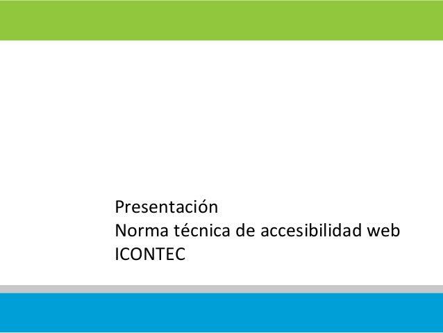 Presentación Norma técnica de accesibilidad web ICONTEC