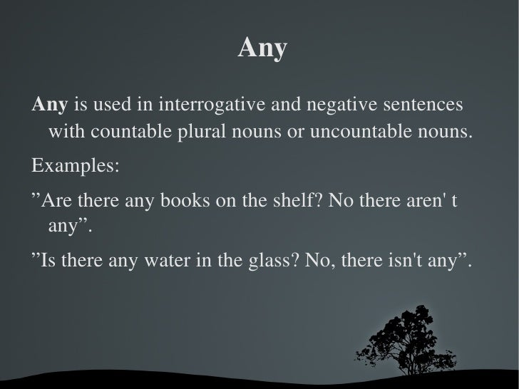 """Any <ul>Any  is used in interrogative and negative sentences with countable plural nouns or uncountable nouns. Examples: """"..."""