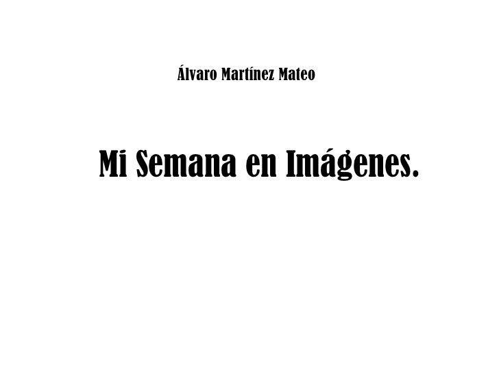 Álvaro Martínez Mateo Mi Semana en Imágenes.