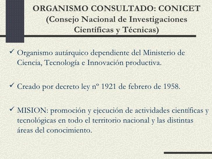 ORGANISMO CONSULTADO: CONICET (Consejo Nacional de Investigaciones Científicas y Técnicas) <ul><li>Organismo autárquico de...